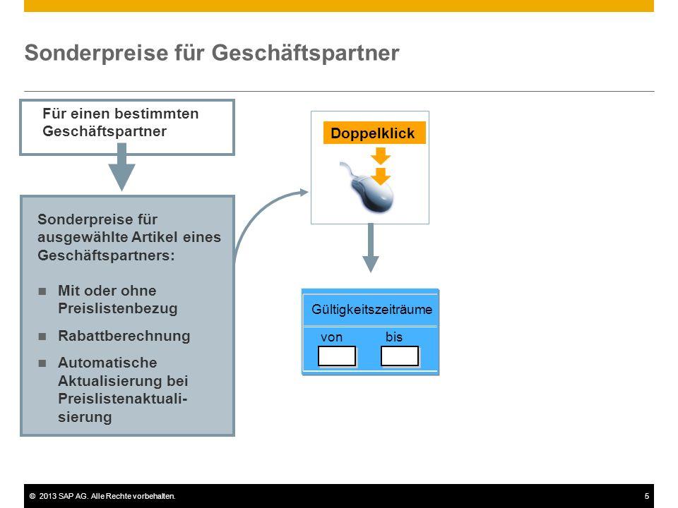 ©2013 SAP AG. Alle Rechte vorbehalten.5 Sonderpreise für Geschäftspartner Für einen bestimmten Geschäftspartner Gültigkeitszeiträume von bis Doppelkli