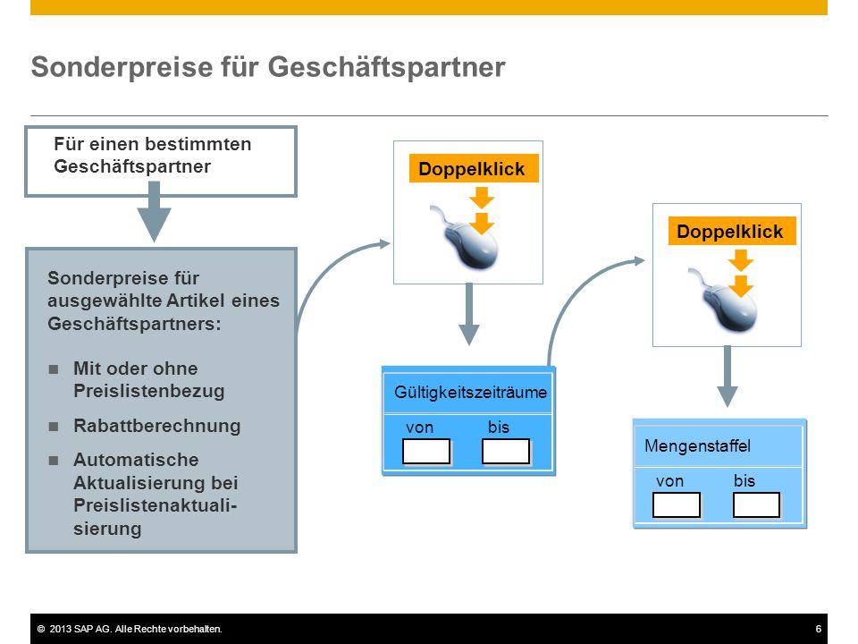 ©2013 SAP AG. Alle Rechte vorbehalten.6 Sonderpreise für Geschäftspartner Für einen bestimmten Geschäftspartner Gültigkeitszeiträume von bis Doppelkli