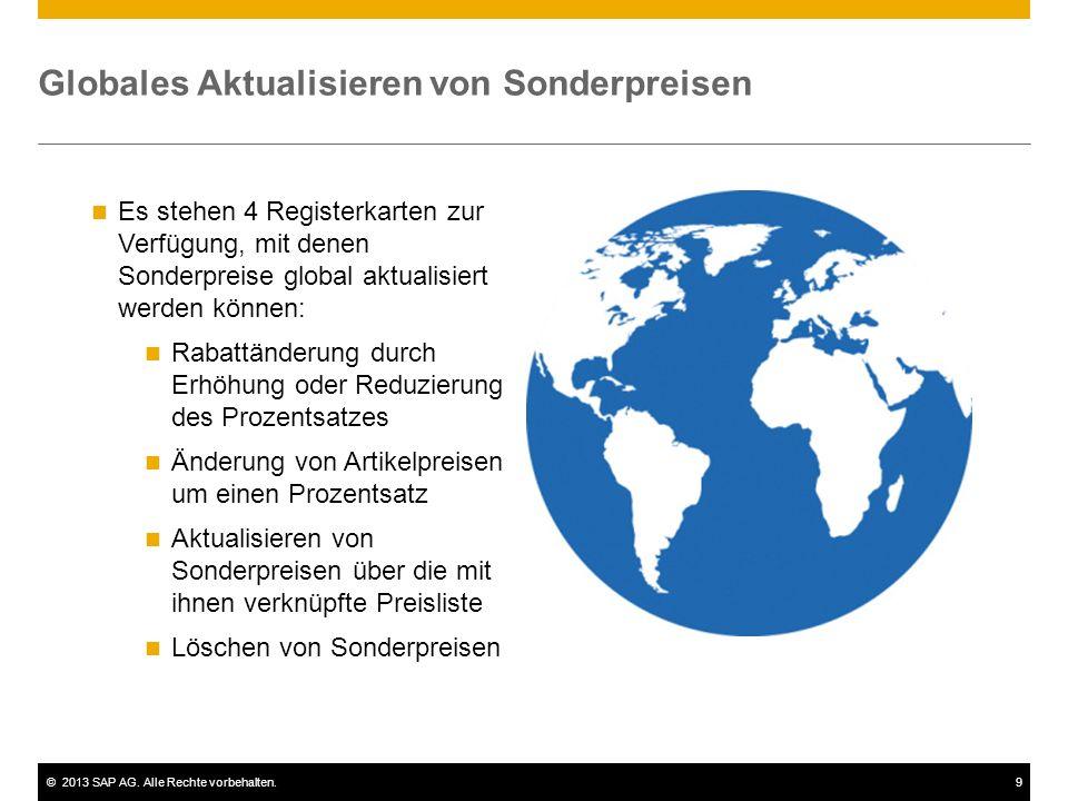 ©2013 SAP AG. Alle Rechte vorbehalten.9 Globales Aktualisieren von Sonderpreisen Es stehen 4 Registerkarten zur Verfügung, mit denen Sonderpreise glob