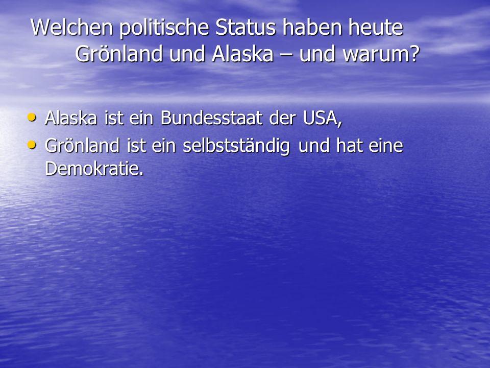 Welchen politische Status haben heute Grönland und Alaska – und warum? Alaska ist ein Bundesstaat der USA, Alaska ist ein Bundesstaat der USA, Grönlan
