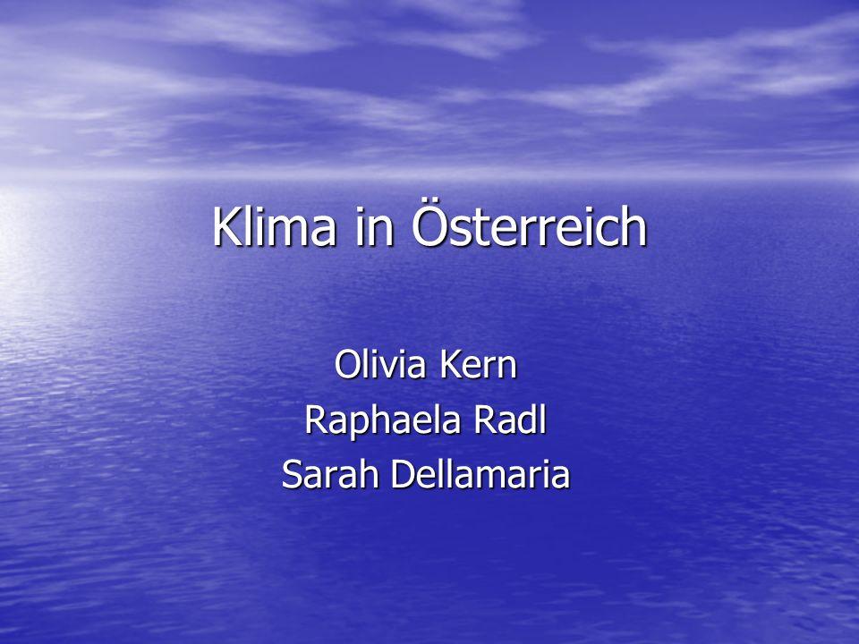 Klima in Österreich Olivia Kern Raphaela Radl Sarah Dellamaria