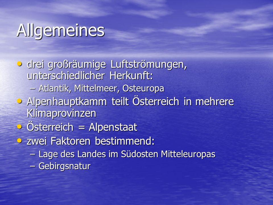 Allgemeines westliche Landesteile: westliche Landesteile: –vom Atlantik geprägtes Klima Osten: Osten: –Sommer heiß –Winter streng alpine Tal- und Beckenlagen: alpine Tal- und Beckenlagen: –im Winter oft Kaltluftseen –Föhn