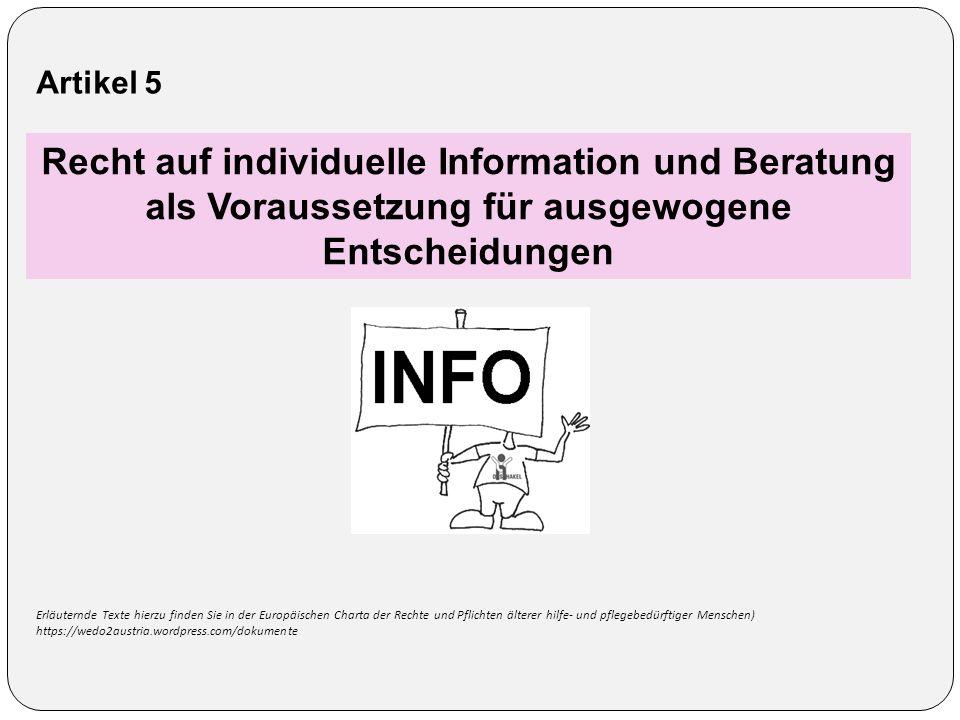 Artikel 5 Recht auf individuelle Information und Beratung als Voraussetzung für ausgewogene Entscheidungen Erläuternde Texte hierzu finden Sie in der Europäischen Charta der Rechte und Pflichten älterer hilfe- und pflegebedürftiger Menschen) https://wedo2austria.wordpress.com/dokumente