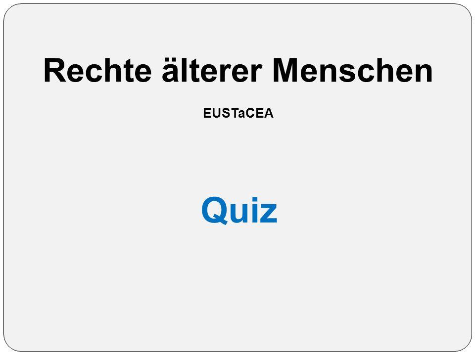Rechte älterer Menschen EUSTaCEA Quiz