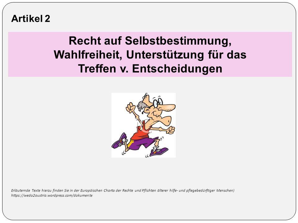 Recht auf Selbstbestimmung, Wahlfreiheit, Unterstützung für das Treffen v. Entscheidungen Artikel 2 Erläuternde Texte hierzu finden Sie in der Europäi