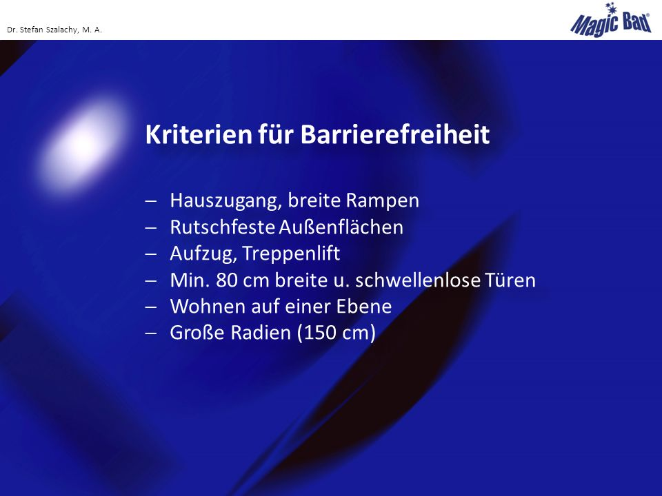 Kriterien für Barrierefreiheit  Hauszugang, breite Rampen  Rutschfeste Außenflächen  Aufzug, Treppenlift  Min. 80 cm breite u. schwellenlose Türen