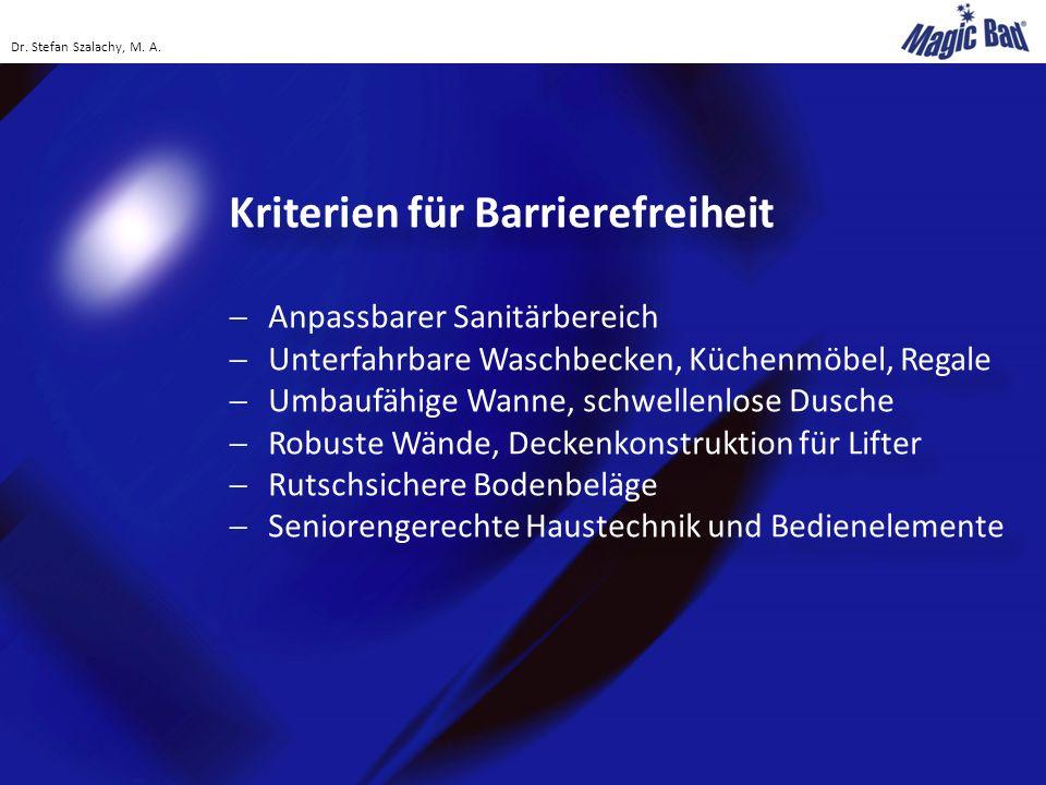 Kriterien für Barrierefreiheit  Anpassbarer Sanitärbereich  Unterfahrbare Waschbecken, Küchenmöbel, Regale  Umbaufähige Wanne, schwellenlose Dusche  Robuste Wände, Deckenkonstruktion für Lifter  Rutschsichere Bodenbeläge  Seniorengerechte Haustechnik und Bedienelemente Kriterien für Barrierefreiheit  Anpassbarer Sanitärbereich  Unterfahrbare Waschbecken, Küchenmöbel, Regale  Umbaufähige Wanne, schwellenlose Dusche  Robuste Wände, Deckenkonstruktion für Lifter  Rutschsichere Bodenbeläge  Seniorengerechte Haustechnik und Bedienelemente Dr.