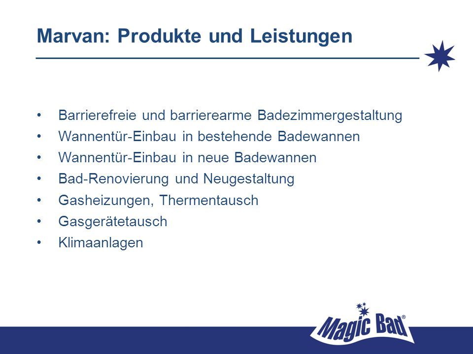 Marvan: Produkte und Leistungen Barrierefreie und barrierearme Badezimmergestaltung Wannentür-Einbau in bestehende Badewannen Wannentür-Einbau in neue