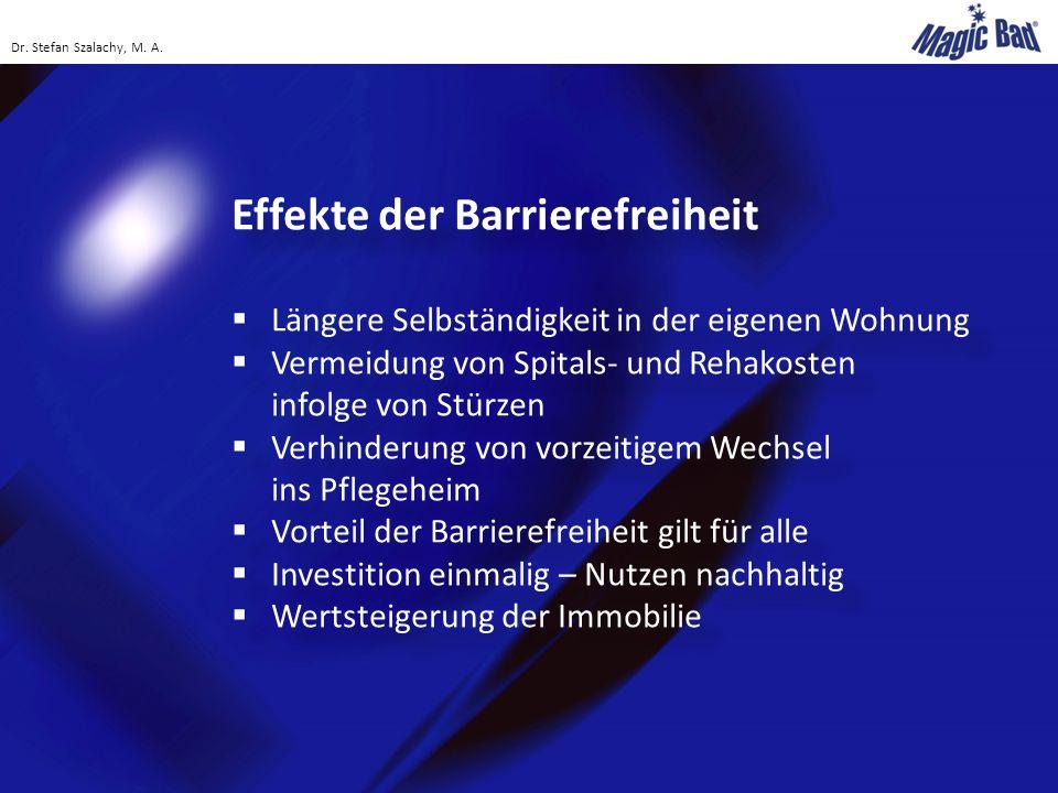 Effekte der Barrierefreiheit  Längere Selbständigkeit in der eigenen Wohnung  Vermeidung von Spitals- und Rehakosten infolge von Stürzen  Verhinder
