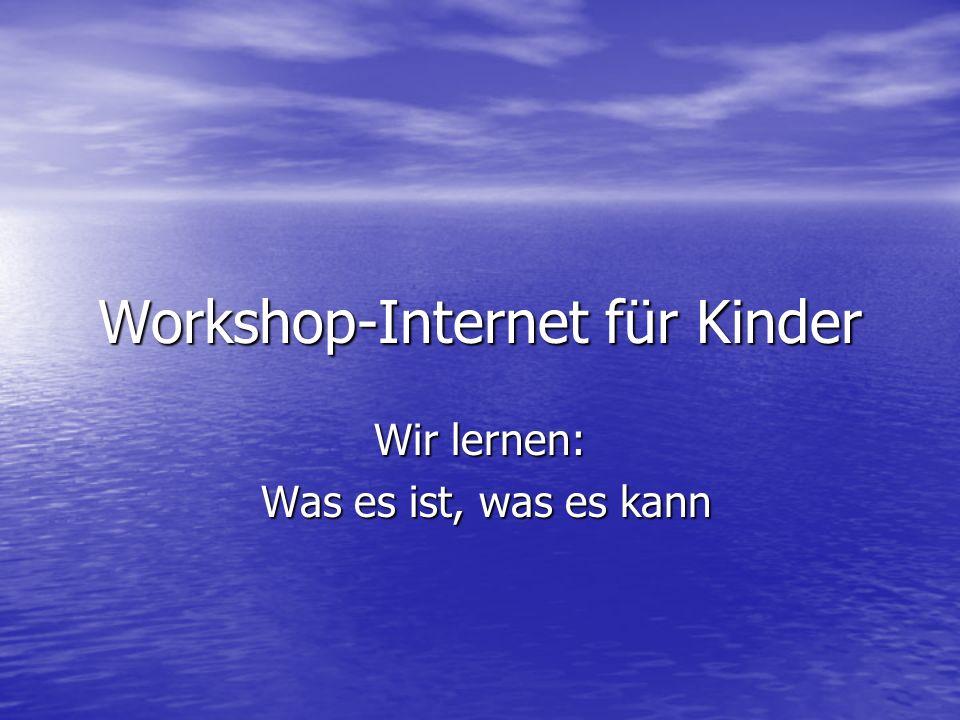Workshop-Internet für Kinder Wir lernen: Was es ist, was es kann Was es ist, was es kann