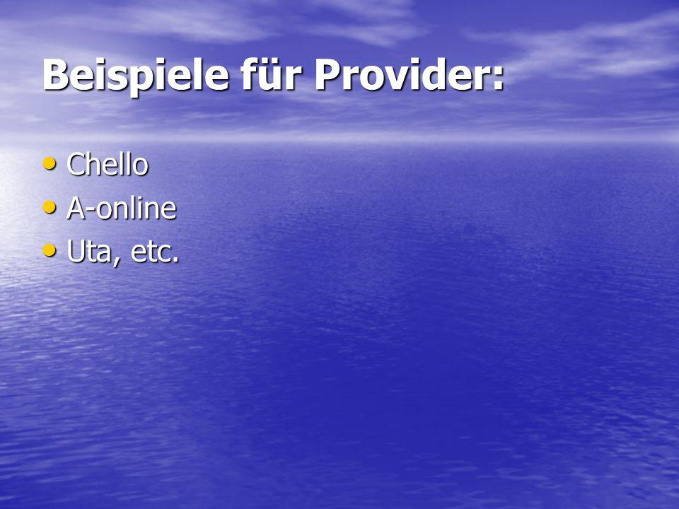 Beispiele für Provider: Chello Chello A-online A-online Uta, etc. Uta, etc.