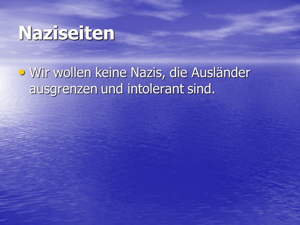 Naziseiten Wir wollen keine Nazis, die Ausländer ausgrenzen und intolerant sind.