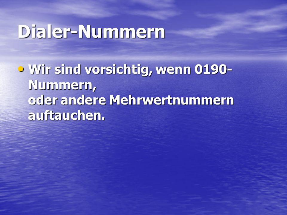Dialer-Nummern Wir sind vorsichtig, wenn 0190- Nummern, oder andere Mehrwertnummern auftauchen.