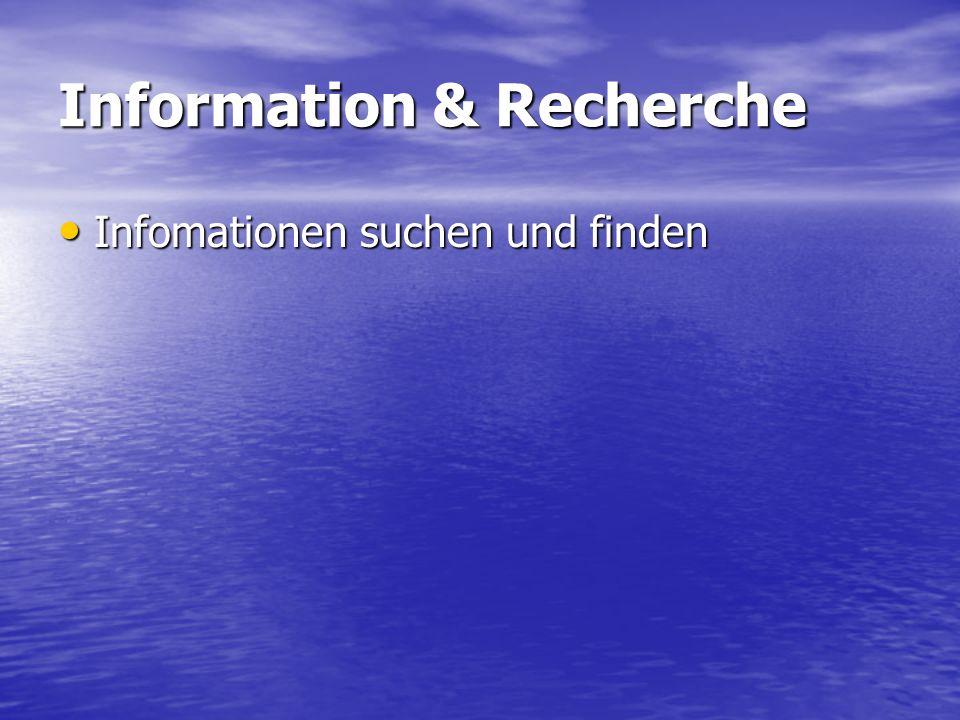 Information & Recherche Infomationen suchen und finden Infomationen suchen und finden
