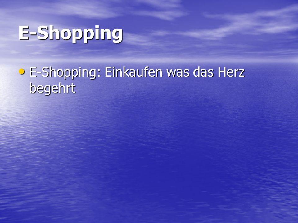 E-Shopping E-Shopping: Einkaufen was das Herz begehrt E-Shopping: Einkaufen was das Herz begehrt