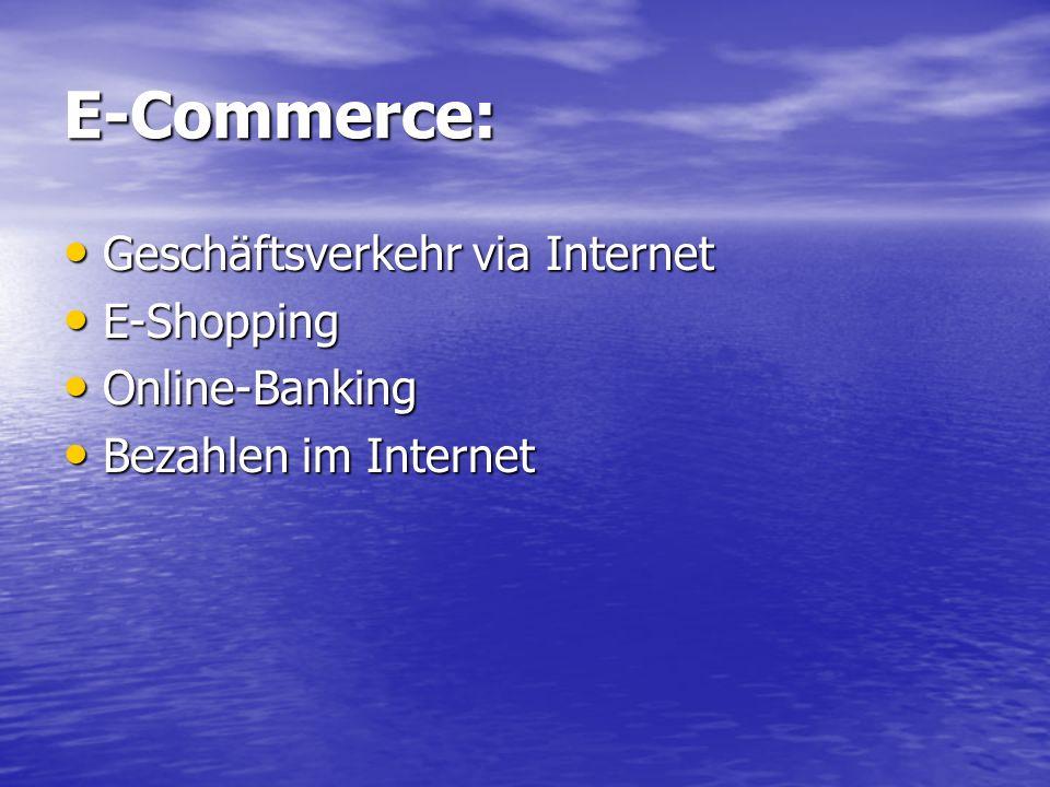 E-Commerce: Geschäftsverkehr via Internet Geschäftsverkehr via Internet E-Shopping E-Shopping Online-Banking Online-Banking Bezahlen im Internet Bezahlen im Internet