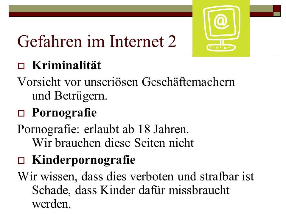 Gefahren im Internet 2  Kriminalität Vorsicht vor unseriösen Geschäftemachern und Betrügern.