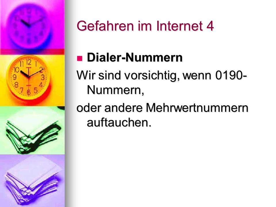 Gefahren im Internet 4 Dialer-Nummern Dialer-Nummern Wir sind vorsichtig, wenn 0190- Nummern, oder andere Mehrwertnummern auftauchen.
