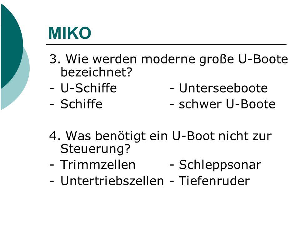 MIKO 3. Wie werden moderne große U-Boote bezeichnet? - U-Schiffe - Unterseeboote -Schiffe- schwer U-Boote 4. Was benötigt ein U-Boot nicht zur Steueru