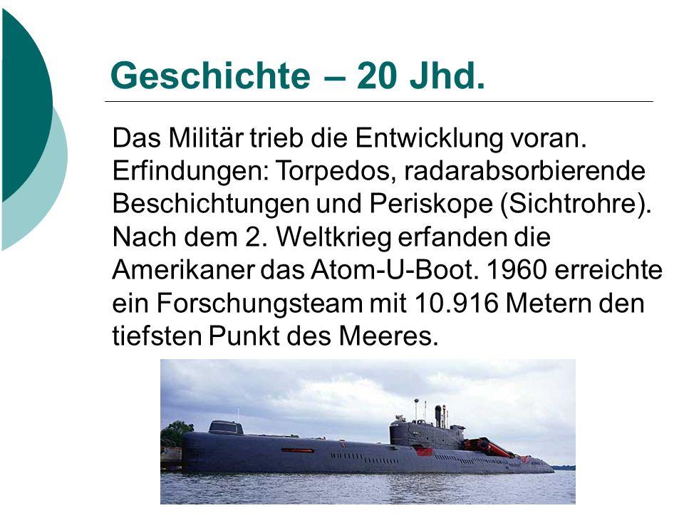 Geschichte – 20 Jhd. Das Militär trieb die Entwicklung voran. Erfindungen: Torpedos, radarabsorbierende Beschichtungen und Periskope (Sichtrohre). Nac