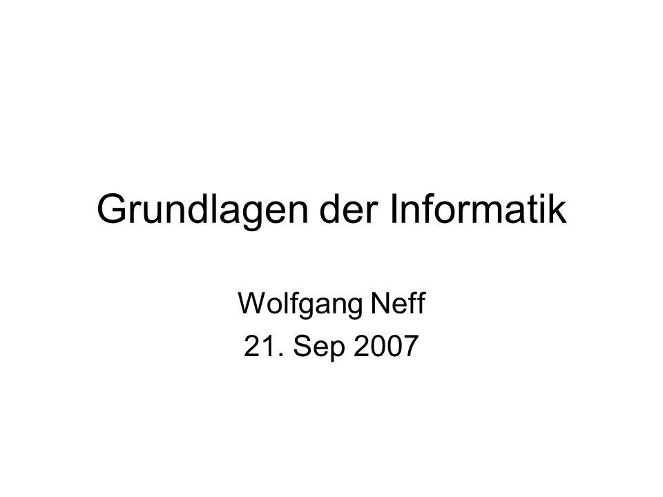 Grundlagen der Informatik Wolfgang Neff 21. Sep 2007