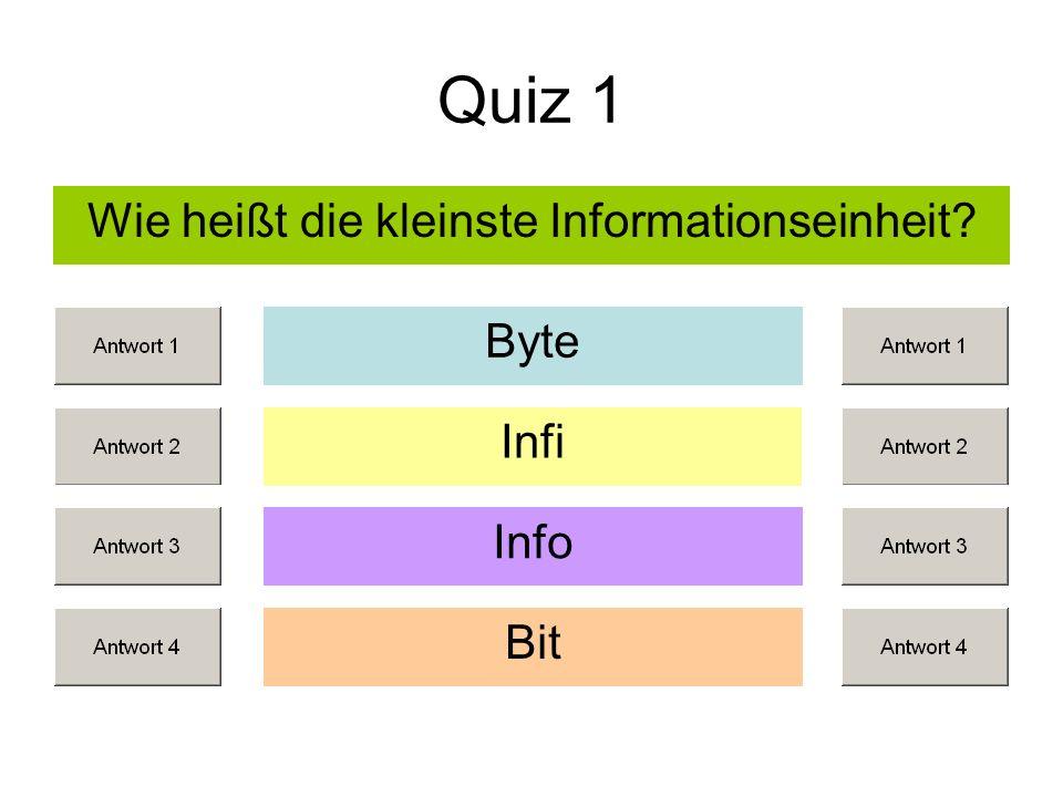 Quiz 1 Wie heißt die kleinste Informationseinheit? Infi Info Bit Byte