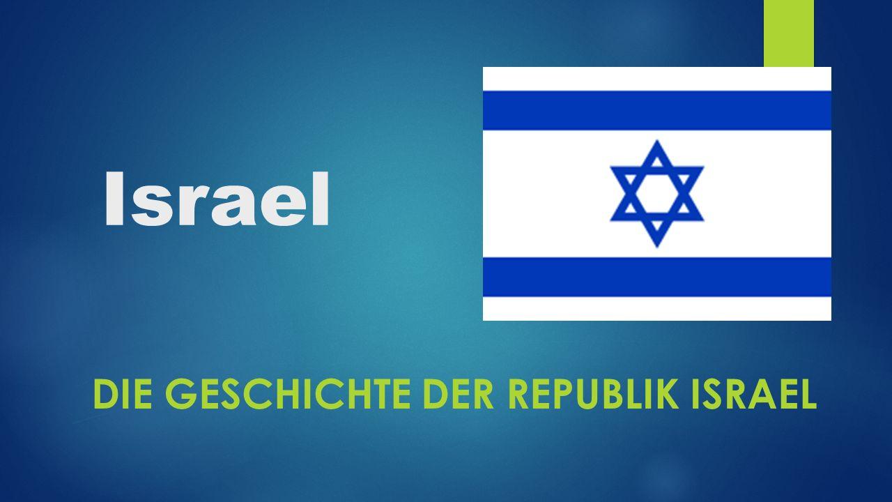 Israel DIE GESCHICHTE DER REPUBLIK ISRAEL