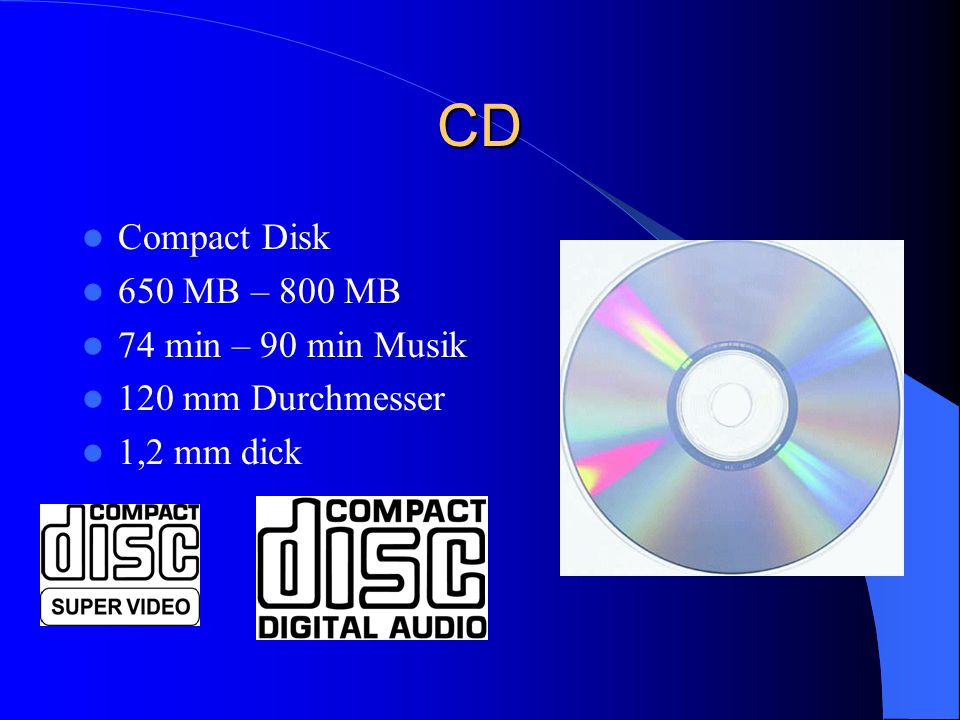 CD Compact Disk 650 MB – 800 MB 74 min – 90 min Musik 120 mm Durchmesser 1,2 mm dick