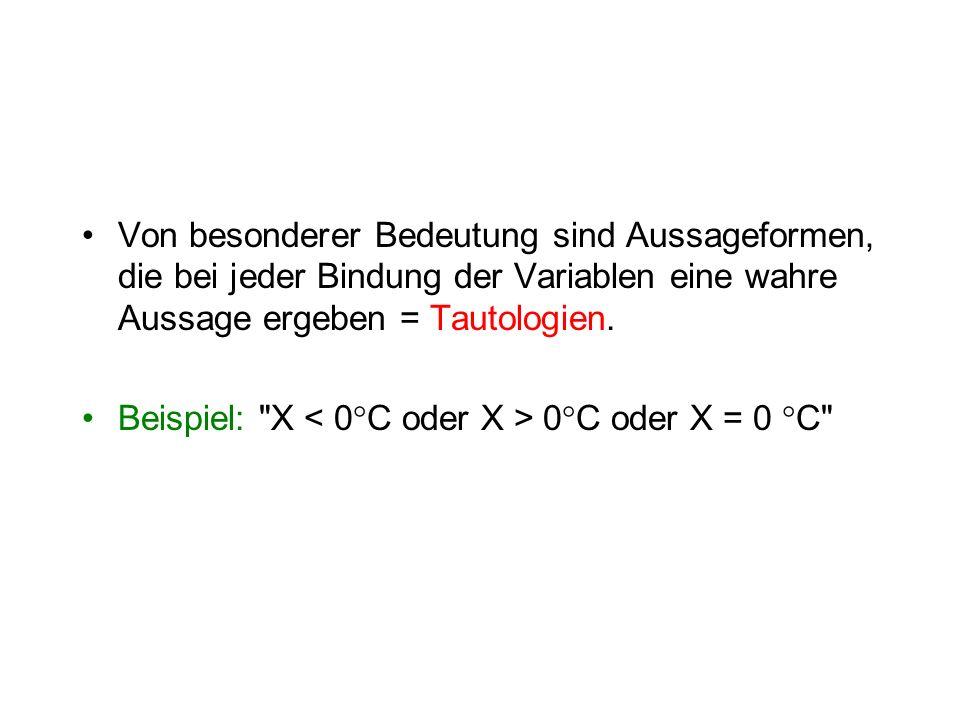 Von besonderer Bedeutung sind Aussageformen, die bei jeder Bindung der Variablen eine wahre Aussage ergeben = Tautologien.
