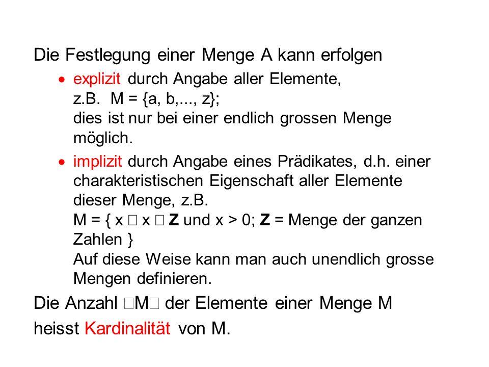 Die Festlegung einer Menge A kann erfolgen  explizit durch Angabe aller Elemente, z.B.
