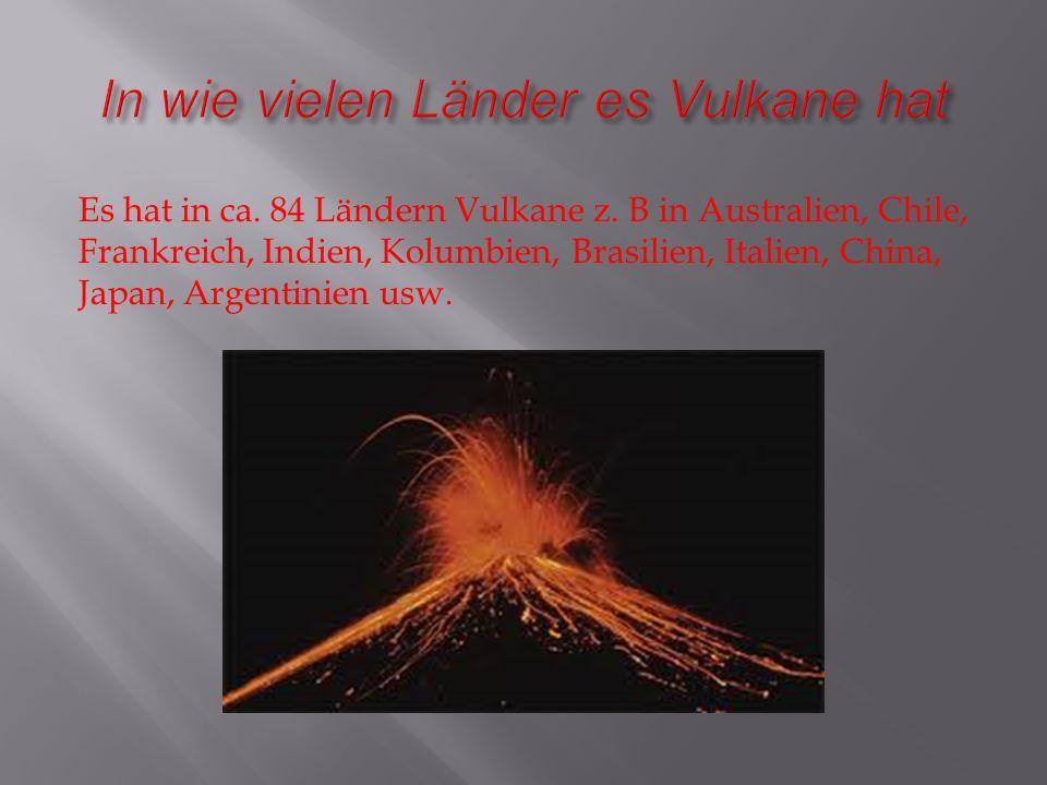 Es gibt auf der Erde ca. 550 aktive Vulkane aber die Anzahl der erloschenen ist noch VIEL mehr.