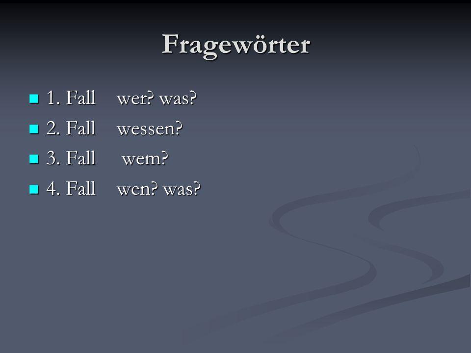 Fragewörter 1. Fall wer? was? 1. Fall wer? was? 2. Fall wessen? 2. Fall wessen? 3. Fall wem? 3. Fall wem? 4. Fall wen? was? 4. Fall wen? was?