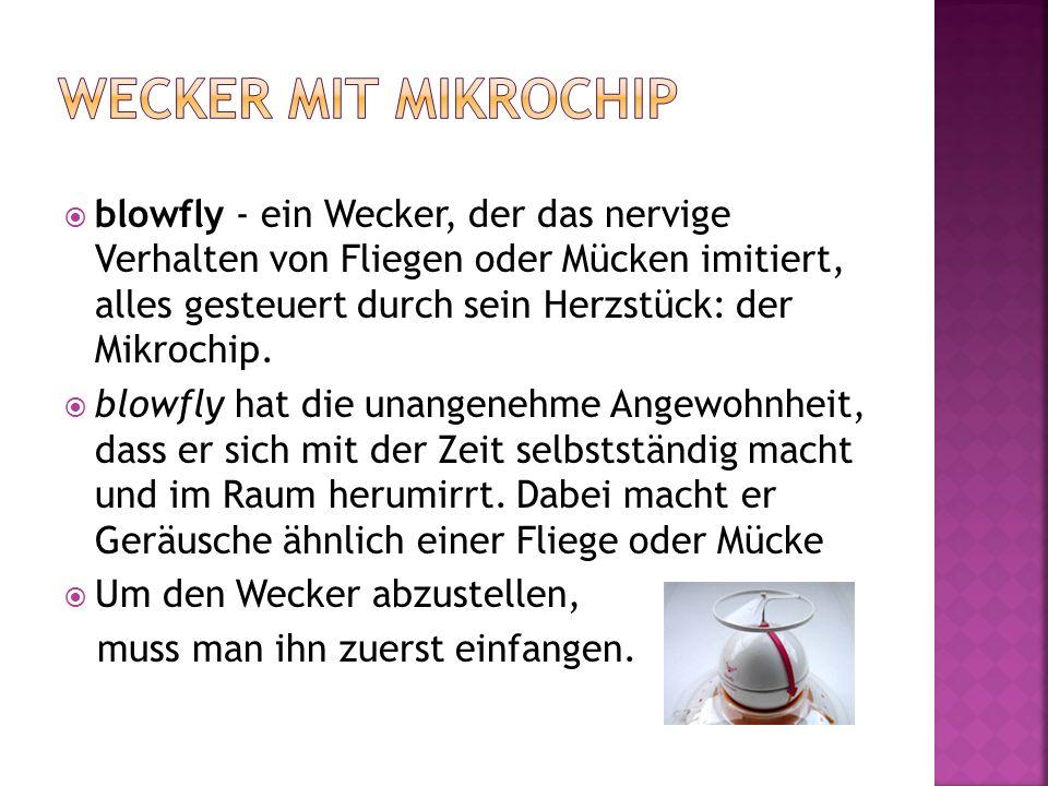  blowfly - ein Wecker, der das nervige Verhalten von Fliegen oder Mücken imitiert, alles gesteuert durch sein Herzstück: der Mikrochip.  blowfly hat