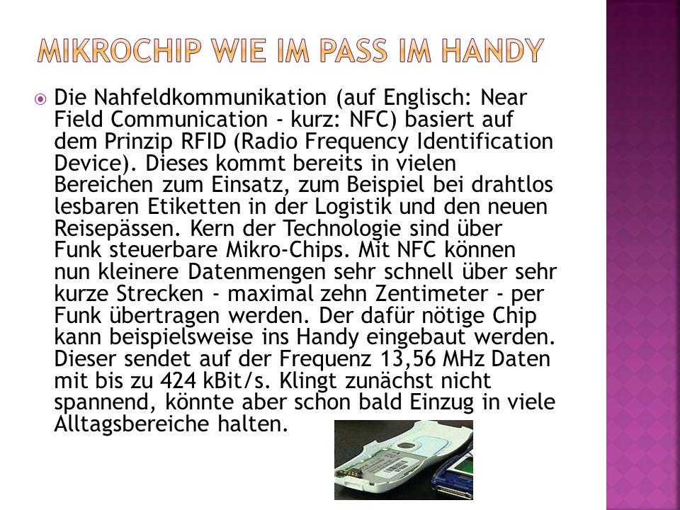  Die Nahfeldkommunikation (auf Englisch: Near Field Communication - kurz: NFC) basiert auf dem Prinzip RFID (Radio Frequency Identification Device).