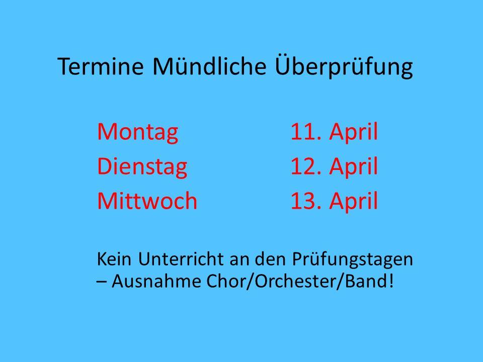 Termine Mündliche Überprüfung Montag11. April Dienstag12. April Mittwoch13. April Kein Unterricht an den Prüfungstagen – Ausnahme Chor/Orchester/Band!