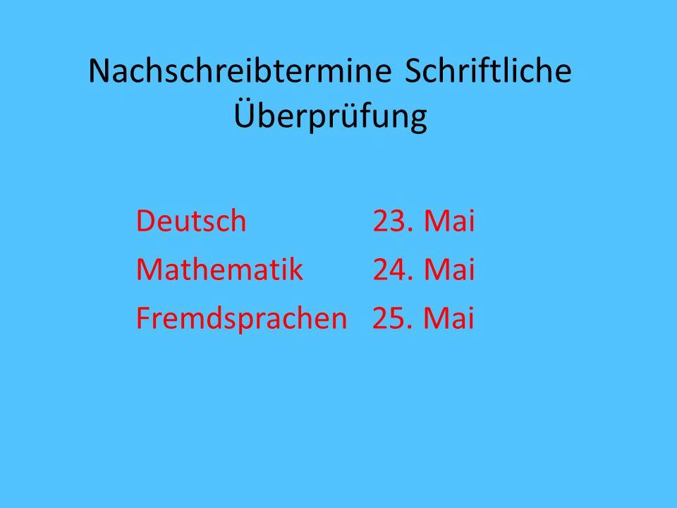 Nachschreibtermine Schriftliche Überprüfung Deutsch 23. Mai Mathematik 24. Mai Fremdsprachen 25. Mai