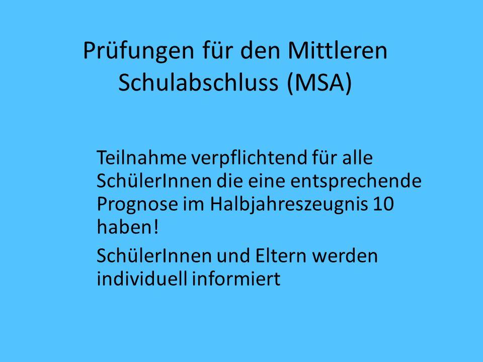 Prüfungen für den Mittleren Schulabschluss (MSA) Teilnahme verpflichtend für alle SchülerInnen die eine entsprechende Prognose im Halbjahreszeugnis 10