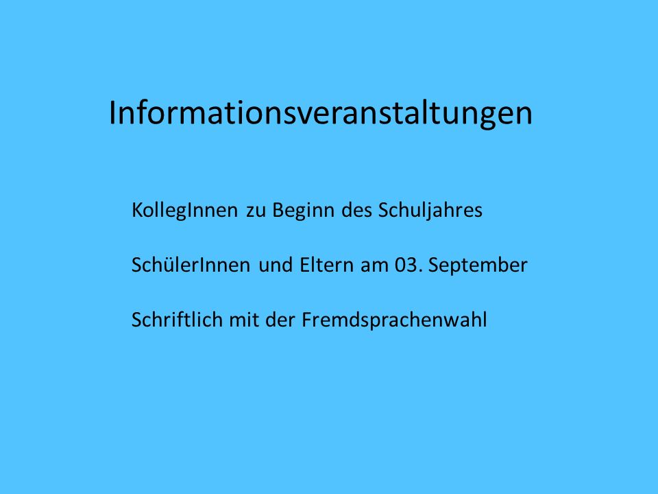 Informationsveranstaltungen KollegInnen zu Beginn des Schuljahres SchülerInnen und Eltern am 03. September Schriftlich mit der Fremdsprachenwahl