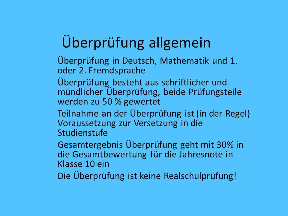 Überprüfung allgemein Überprüfung in Deutsch, Mathematik und 1. oder 2. Fremdsprache Überprüfung besteht aus schriftlicher und mündlicher Überprüfung,