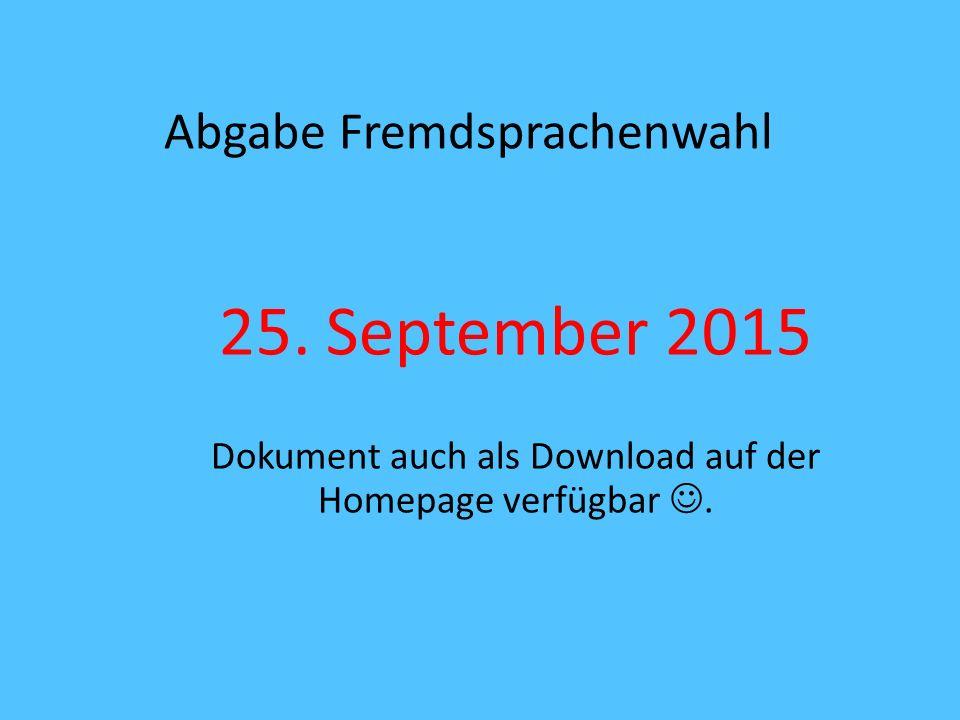 Abgabe Fremdsprachenwahl 25. September 2015 Dokument auch als Download auf der Homepage verfügbar.