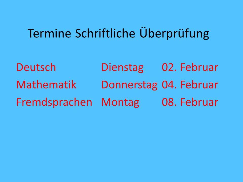 Termine Schriftliche Überprüfung Deutsch Dienstag02. Februar Mathematik Donnerstag04. Februar Fremdsprachen Montag08. Februar