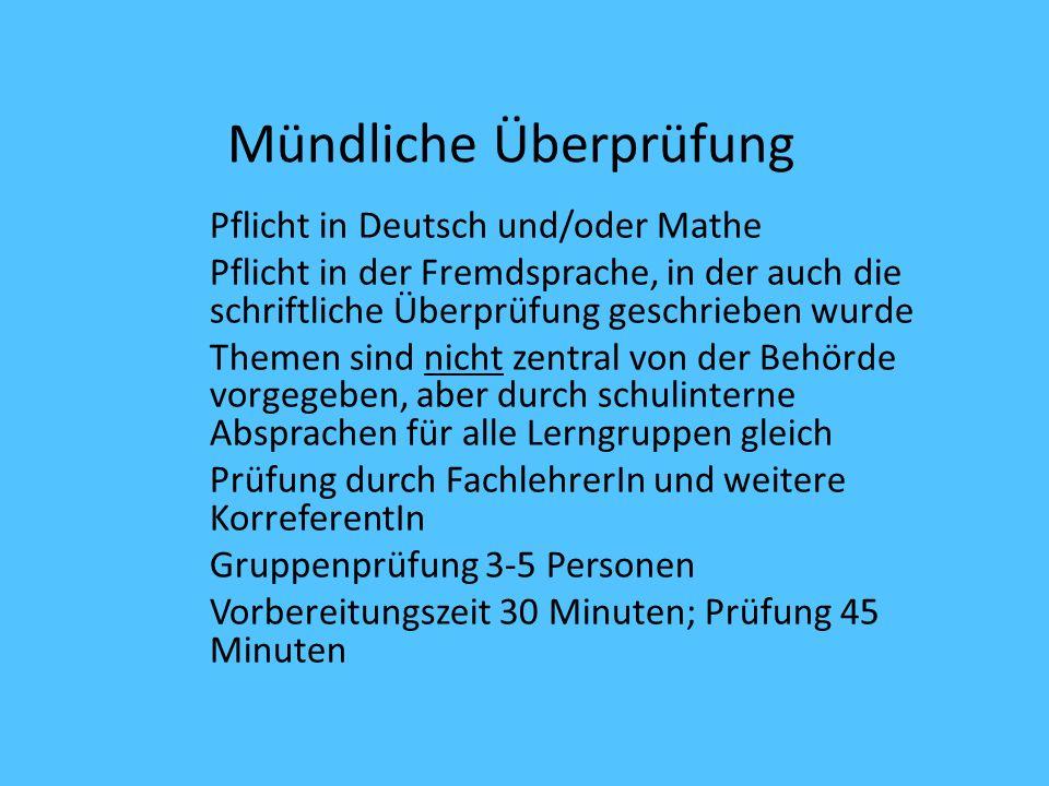 Mündliche Überprüfung Pflicht in Deutsch und/oder Mathe Pflicht in der Fremdsprache, in der auch die schriftliche Überprüfung geschrieben wurde Themen