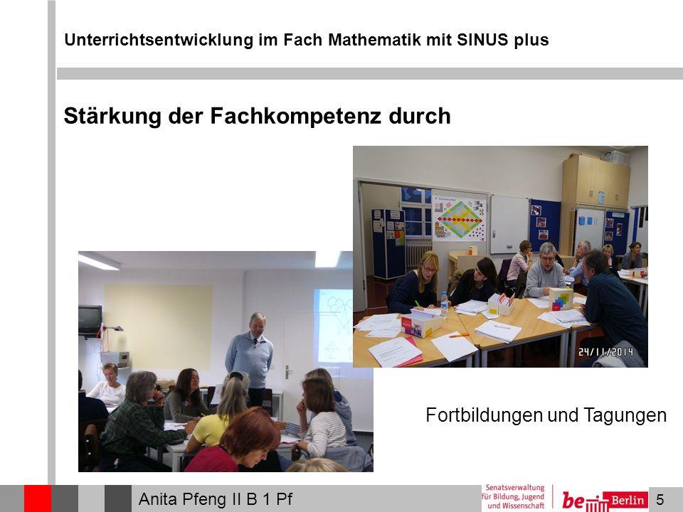 5 Unterrichtsentwicklung im Fach Mathematik mit SINUS plus Anita Pfeng II B 1 Pf Stärkung der Fachkompetenz durch Fortbildungen und Tagungen