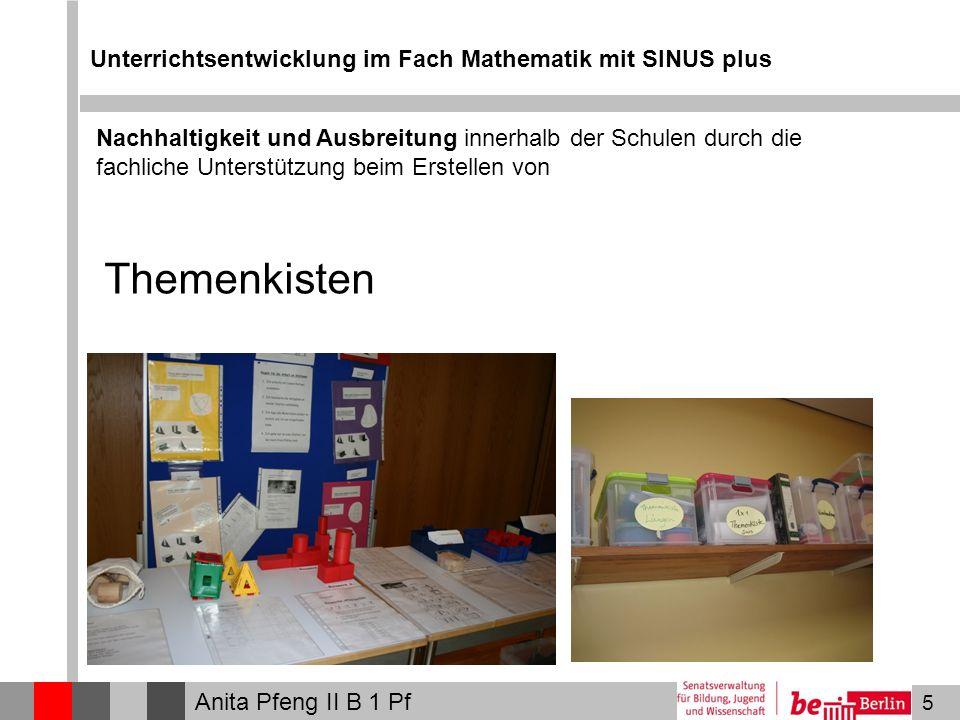 5 Unterrichtsentwicklung im Fach Mathematik mit SINUS plus Anita Pfeng II B 1 Pf Themenkisten Nachhaltigkeit und Ausbreitung innerhalb der Schulen durch die fachliche Unterstützung beim Erstellen von