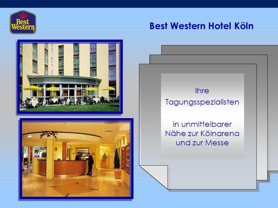 Best Western Hotel Köln Ihre Tagungsspezialisten in unmittelbarer Nähe zur Kölnarena und zur Messe