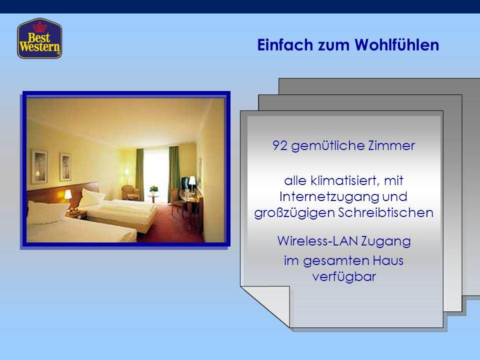 Einfach zum Wohlfühlen 92 gemütliche Zimmer alle klimatisiert, mit Internetzugang und großzügigen Schreibtischen Wireless-LAN Zugang im gesamten Haus verfügbar