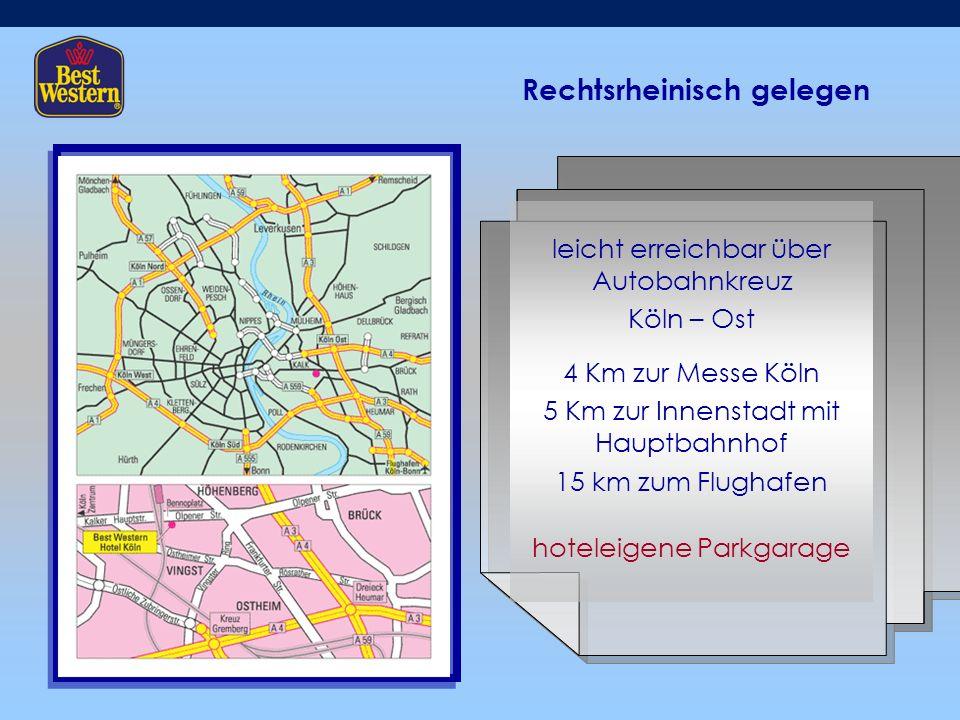 Rechtsrheinisch gelegen leicht erreichbar über Autobahnkreuz Köln – Ost 4 Km zur Messe Köln 5 Km zur Innenstadt mit Hauptbahnhof 15 km zum Flughafen hoteleigene Parkgarage