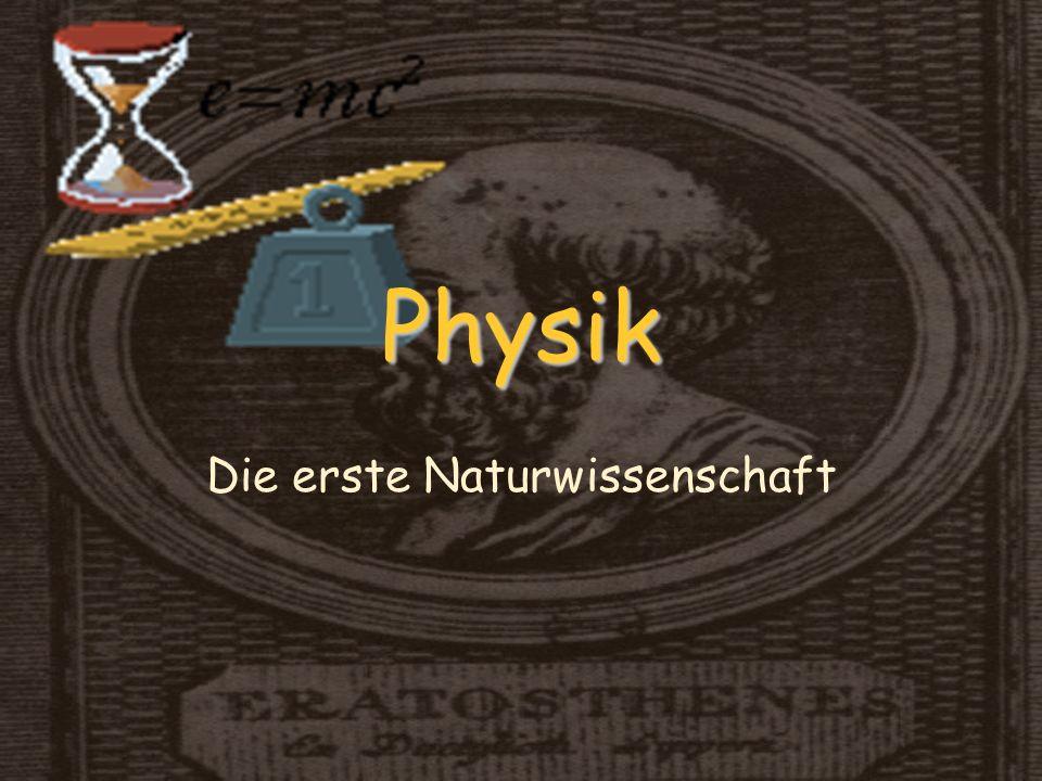 Physik Die erste Naturwissenschaft