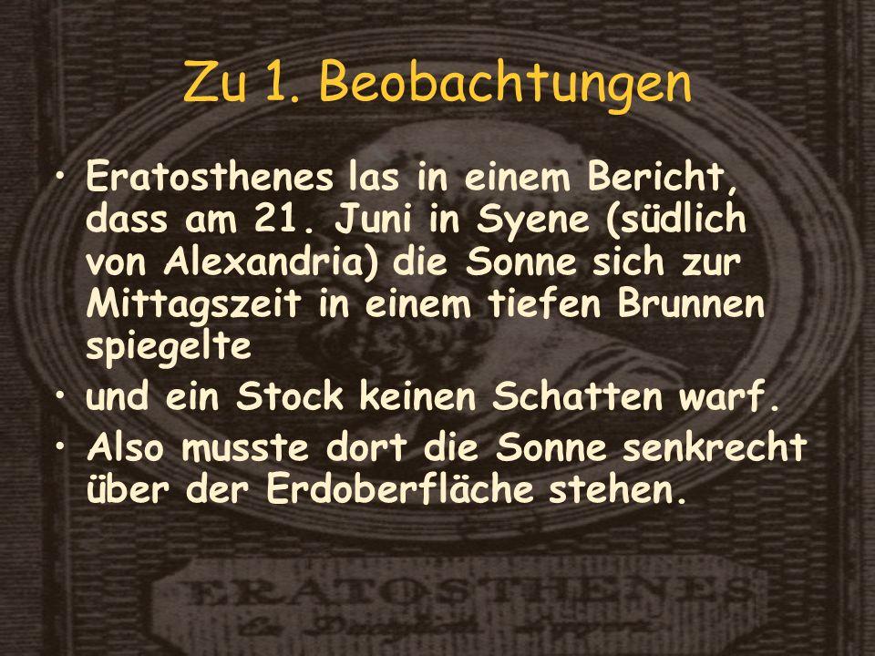Zu 1.Beobachtungen Eratosthenes las in einem Bericht, dass am 21.