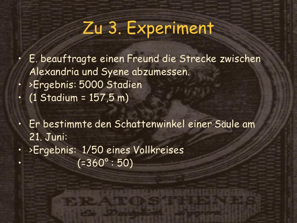 Zu 3.Experiment E. beauftragte einen Freund die Strecke zwischen Alexandria und Syene abzumessen.